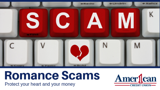 The American 1 Credit Union's blog is letting you know to be aware of Romance Scams during Valentine's Day.